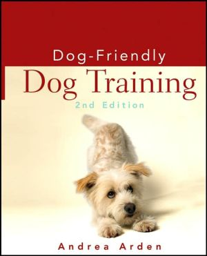 Dog-Friendly Dog Training book written by Andrea Arden