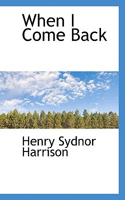 When I Come Back book written by Harrison, Henry Sydnor