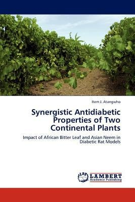Synergistic Antidiabetic Properties of Two Continental Plants written by Item J. Atangwho