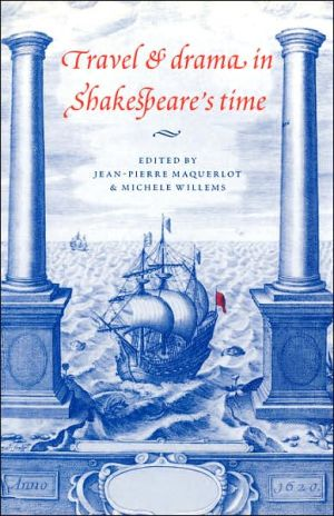 Travel and Drama in Shakespeare's Time book written by Jean-Pierre Maquerlot