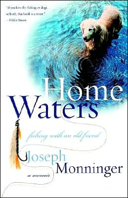 Home Waters: Fishing with an Old Friend: A Memoir book written by Joseph Monninger