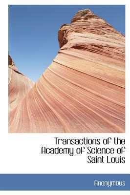Transactions of the Academy of Science of Saint Louis book written by Anonymous