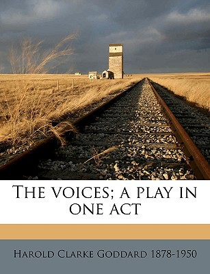 The Voices; A Play in One Act book written by Goddard, Harold Clarke