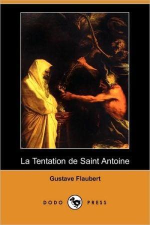 La tentation de saint Antoine (The Temptation of Saint Anthony) book written by Gustave Flaubert