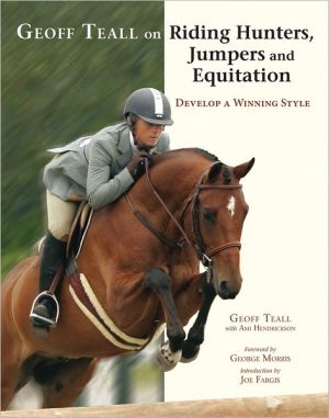 Geoff Teall on Riding Hunters, Jumpers and Equitation: Develop a Winning Style book written by Geoff Teall