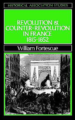 Revolution and Counter-Revolution in France, 1815-1852 book written by William Fortesque
