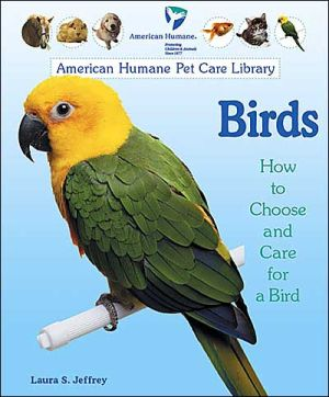Birds: How to Choose and Care for a Bird book written by Laura S. Jeffrey