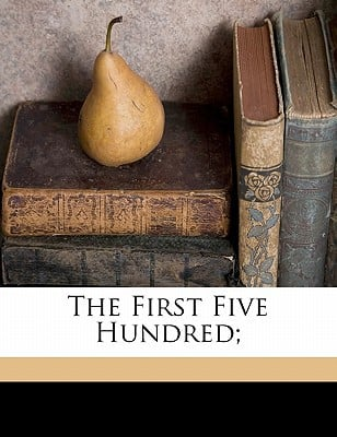 The First Five Hundred; book written by RICHARD, CRAMM , Richard, Cramm