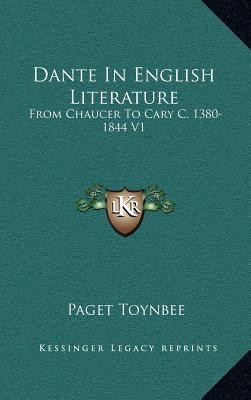 Dante in English Literature: From Chaucer to Cary C. 1380-1844 V1 written by Toynbee, Paget