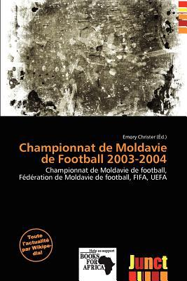 Championnat de Moldavie de Football 2003-2004 written by Emory Christer