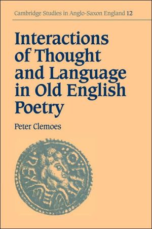 Interactions of Thought and Language in Old English Poetry book written by Peter Clemoes
