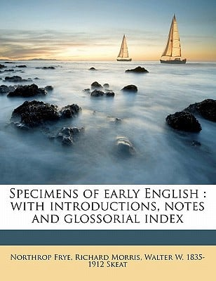 Specimens of Early English: With Introductions, Notes and Glossorial Index book written by Frye, Northrop , Morris, Richard , Skeat, Walter W. 1835