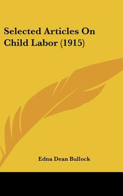Selected Articles on Child Labor book written by Edna Dean Bullock