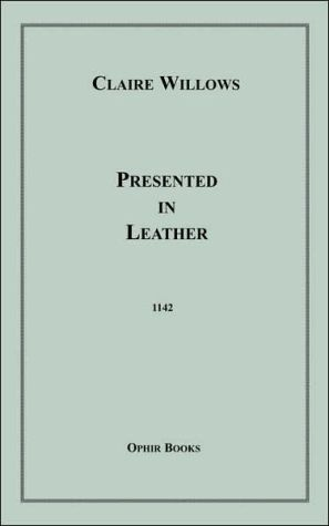 Presented in Leather book written by Claire Willows