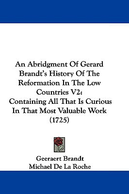 An Abridgment Of Gerard Brandt's History Of The Reformation In The Low Countries V2: Contain... written by Geeraert Brandt, Michael De La R...