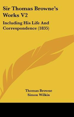 Sir Thomas Browne�s Works: Including His Life and Correspondence book written by Thomas Browne