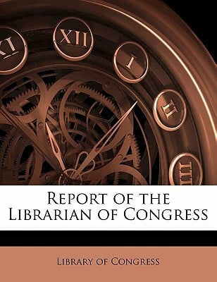 Report of the Librarian of Congress book written by Library of Congress, Of Congress , Library of Congress
