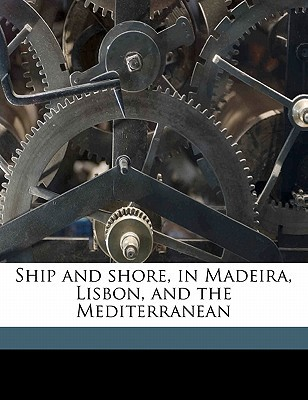 Ship and Shore, in Madeira, Lisbon, and the Mediterranean book written by Colton, Walter , Cheever, Henry T. 1814