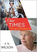 Our Times: The Age of Elizabeth II book written by A. N. Wilson