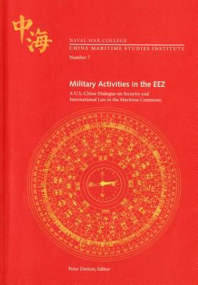 Military Activities in the Eez: A U.S.- China Dialogue on Security and International Law in the Maritime Commons book written by Naval War College Press (U S )