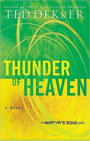 Thunder of Heaven (Martyr's Song Series #3) book written by Ted Dekker