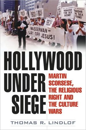 Hollywood under Siege: Martin Scorsese, the Religious Right, and the Culture Wars book written by Thomas R Lindlof