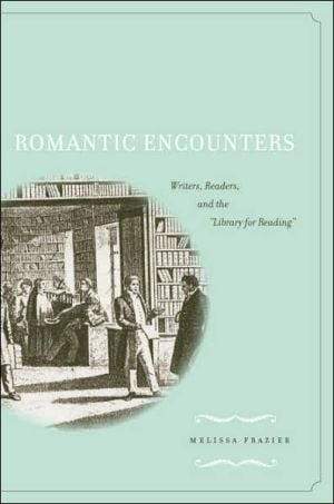 Romantic Encounters: Writers, Readers, and the Library for Reading book written by Melissa Frazier