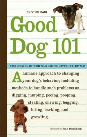 Good Dog 101: Easy Lessons to Train Your Dog the Happy, Healthy Way book written by Cristine Dahl