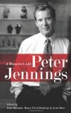 Peter Jennings: A Reporter's Life book written by Kate Darnton