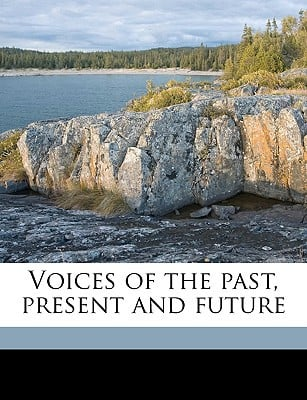 Voices of the Past, Present and Future book written by Bushnell, Joseph