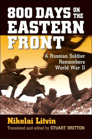 800 Days on the Eastern Front: A Russian Soldier Remembers World War II book written by Nikolai Litvin