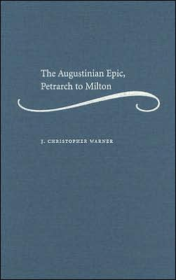 The Augustinian Epic, Petrarch to Milton book written by J. Christopher Warner