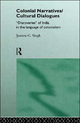 Colonial Narratives/Cultural Dialogues written by Jyotsna G. Singh