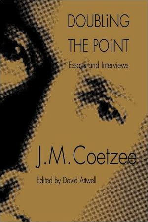 Doubling the Point: Essays and Interviews book written by J. M. Coetzee