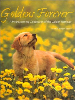 Goldens Forever: A Heartwarming Celebration of the Golden Retriever (PetLife Library Series) written by Voyageur Press Editor