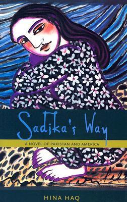 Sadika's Way: A Novel of Pakistan and America book written by Hina Haq