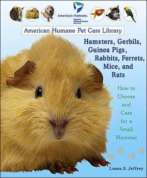 Hamsters, Gerbils, Guinea Pigs, Rabbits, Ferrets, Mice, and Rats: How to Choose and Care for a Small Mammal written by Laura S. Jeffrey