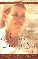 Beneath a Harvest Sky (Desert Roses Series #3) book written by Tracie Peterson