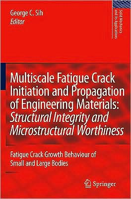 Multiscale Fatigue Crack Initiation and Propagation of Engineering Materials: Structural Integrity and Microstructural Worthiness, Vol. 152 book written by George C. Sih