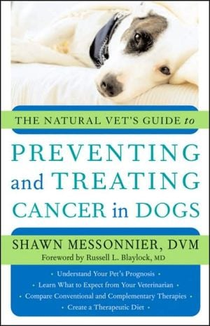 THe Natural Vet's Guide to Preventing and Treating Cancer in Dogs written by Shawn Messonnier