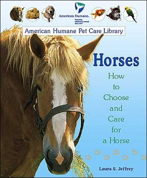 Horses: How to Choose and Care for a Horse book written by Laura S. Jeffrey