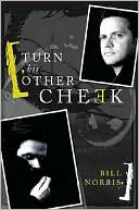 Turn His Other Cheek book written by Bill Norris