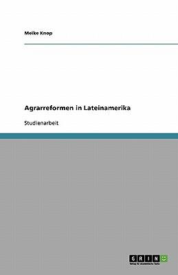 Agrarreformen in Lateinamerika written by Meike Knop