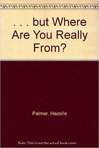 . . . But Where Are You Really From? book written by Hazelle Palmer