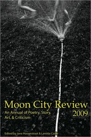 Moon City Review 2009: An Annual of Poetry, Story, Art, and Criticism book written by Jane Hoogestraat