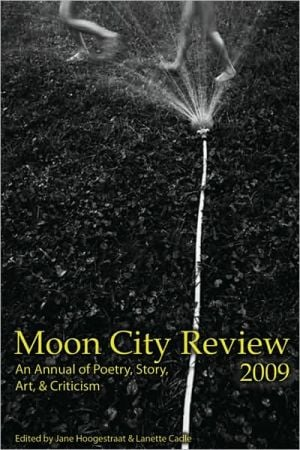 Moon City Review 2009: An Annual of Poetry, Story, Art, and Criticism written by Jane Hoogestraat