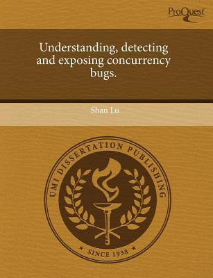 Understanding, Detecting and Exposing Concurrency Bugs. written by Shan Lu