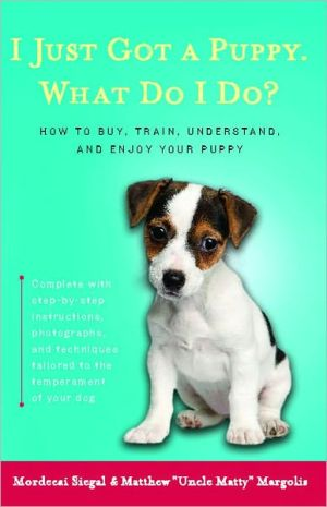 I Just Got a Puppy. What Do I Do? book written by Mordecai Siegal