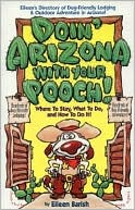 Doin' Arizona with Your Pooch: Where to Say, What to Do, and How to do It! book written by Eileen Barish