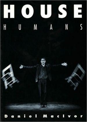 House Humans book written by Daniel MacIvor